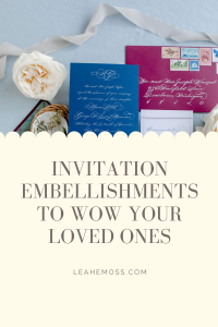 Invitation embellishments to take your stationery over the top - Leah E. Moss Designs