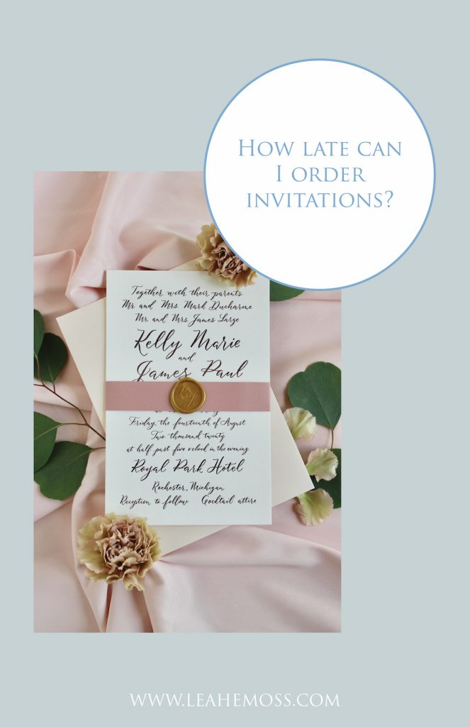 how late can i order invitations - Leah E. Moss Designs