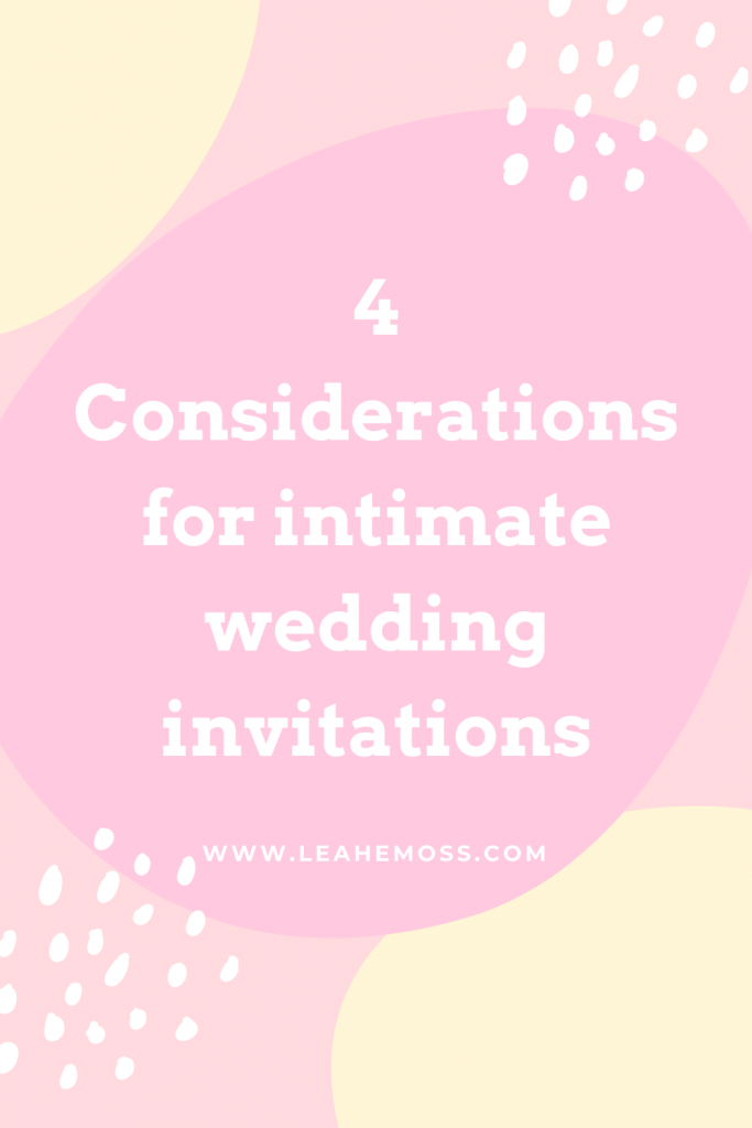 4 considerations for intimate wedding invitations - Leah E. Moss Designs