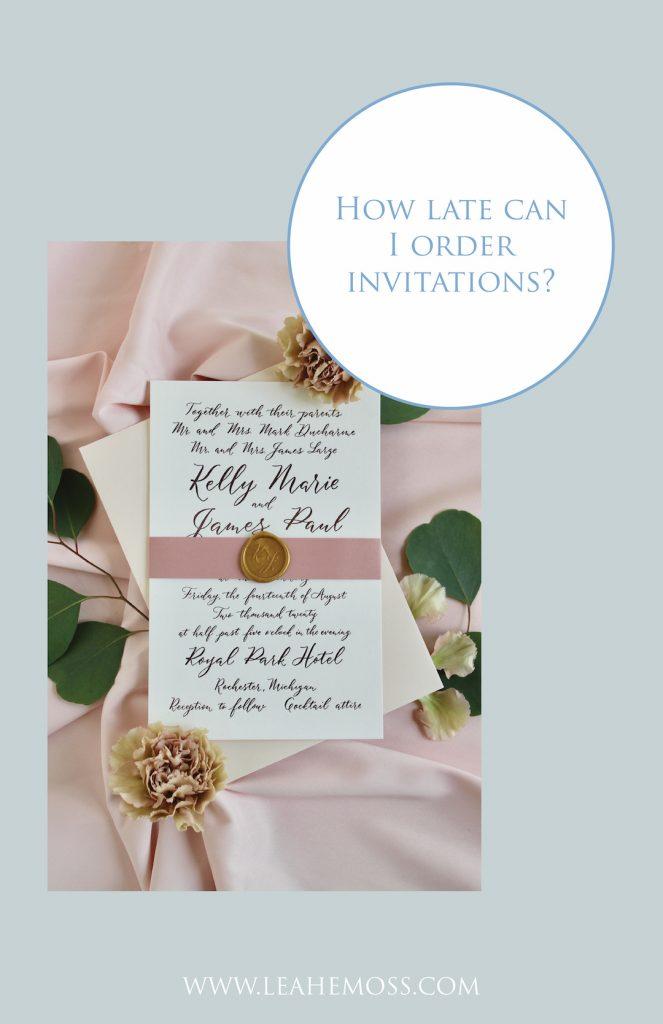 how late can i order invitations - Leah E. Moss Designs